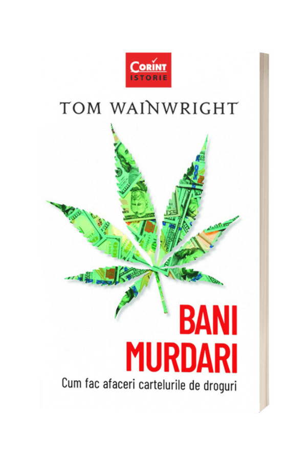 Bani murdari. Cum fac afaceri cartelurile de droguri - Tom Wainwright