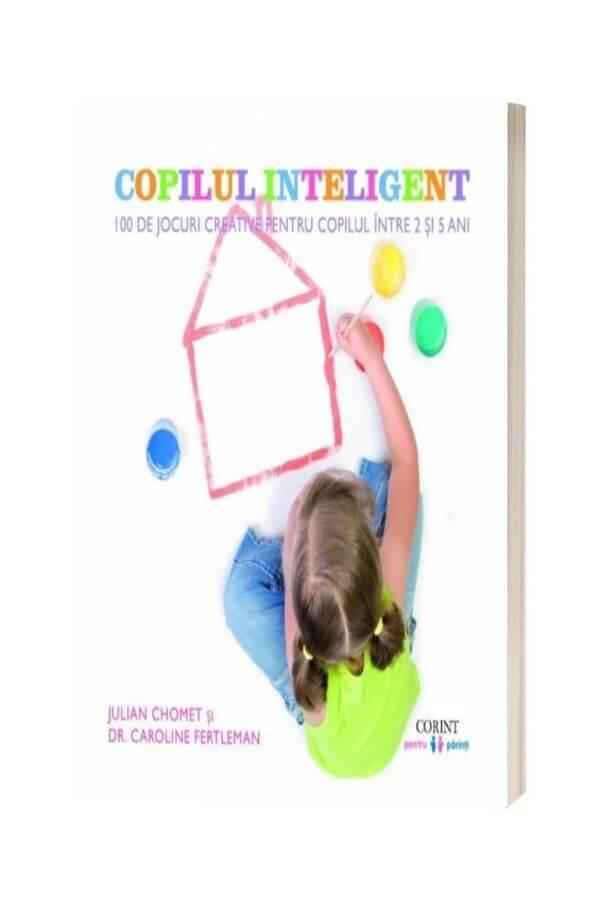 Copilul inteligent. 100 de jocuri creative pentru copii intre 2 si 5 ani - Julian Chomet, Caroline Fertleman