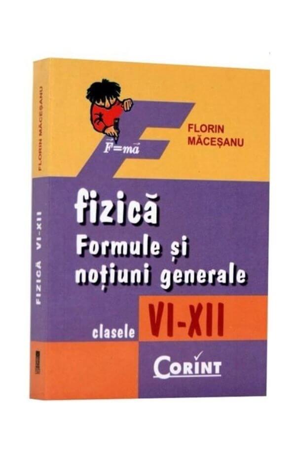 Fizica - Formule si notiuni generale - Cls. VI - XII - Florin Macesanu