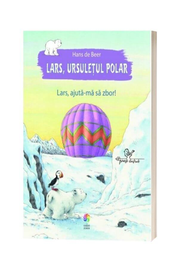 Lars, ursuletul polar. Lars, ajuta-ma sa zbor! - Hans de Beer