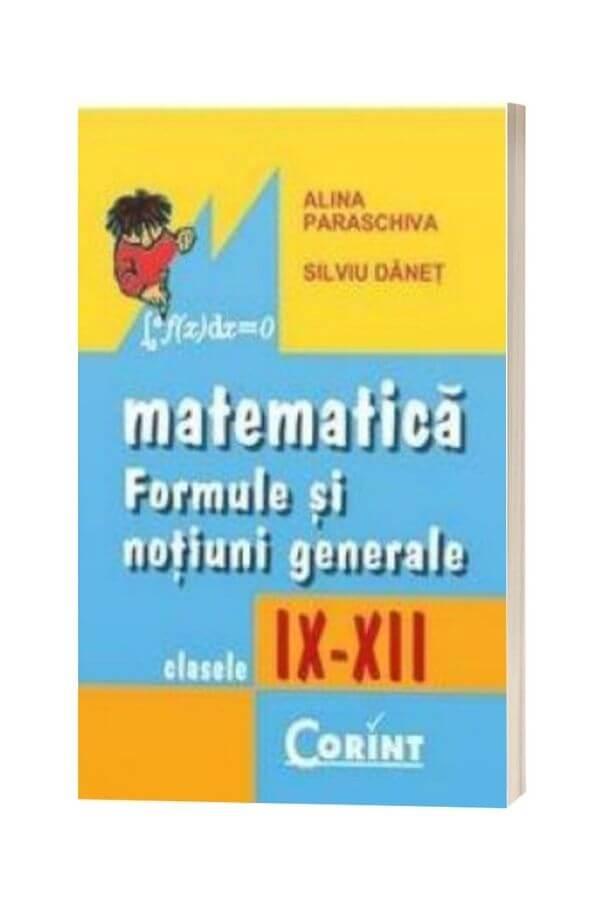 Matematica - Formule si notiuni generale Cls. IX - XII Ed. 2014 - Alina Paraschiva, Silviu Danet