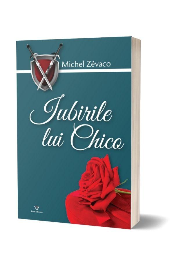 Iubirile lui Chico - Michel Zevaco (vol. 7)