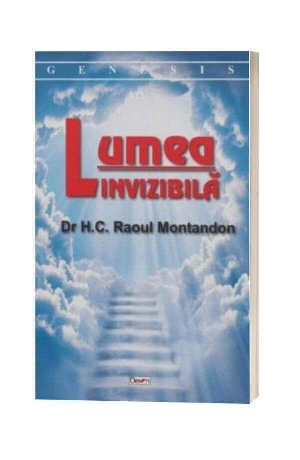 Lumea invizibila - Dr H. C. Raoul Montandon