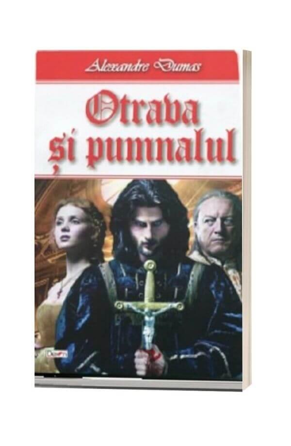 Otrava și pumnalul - Alexandre Dumas