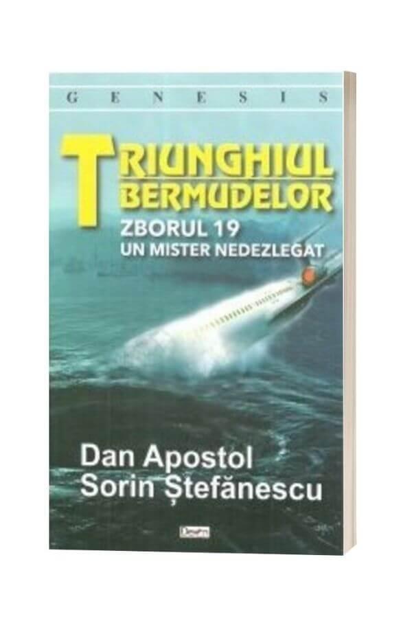Triunghiul bermudelor. Zborul 19. Un mister nedezlegat - Dan Apostol, Sorin Stefanescu