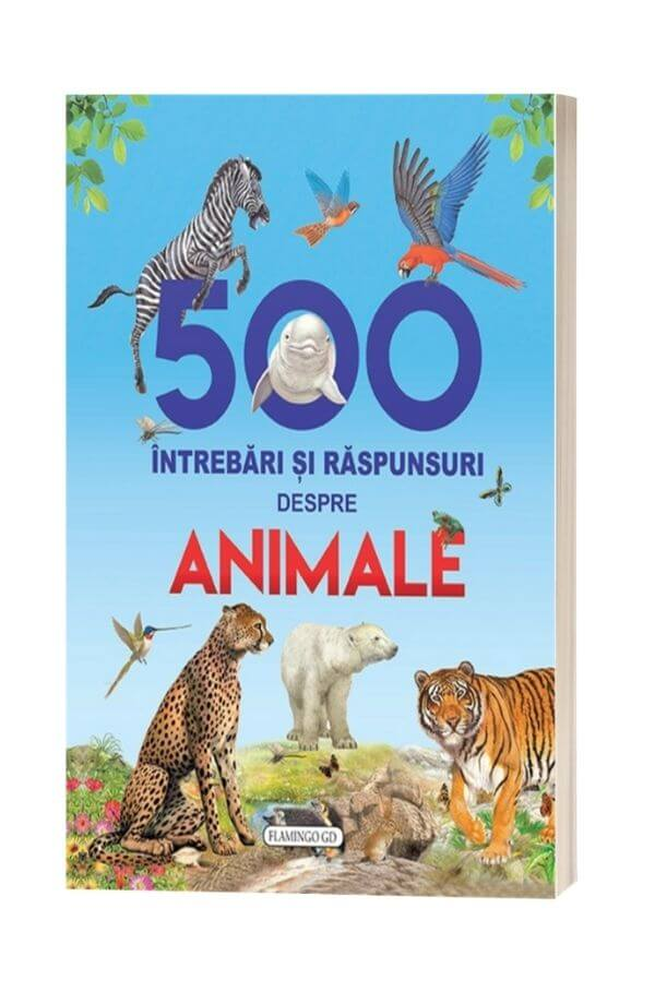 500 Intrebari si raspunsuri despre Animale