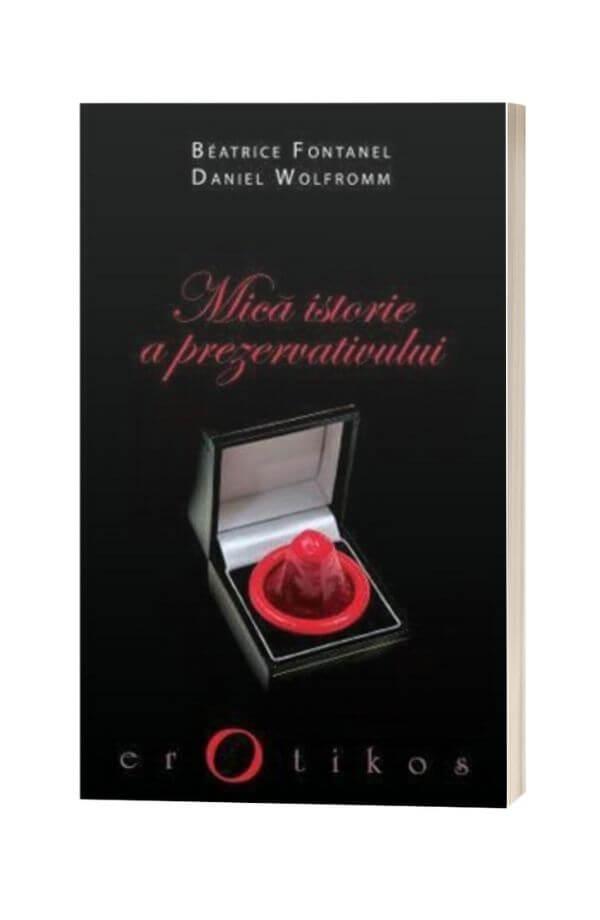 Mica istorie a prezervativului - Béatrice Fontanel, Daniel Wolfromm
