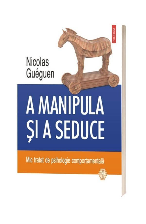 A manipula si a seduce - Nicolas Gueguen