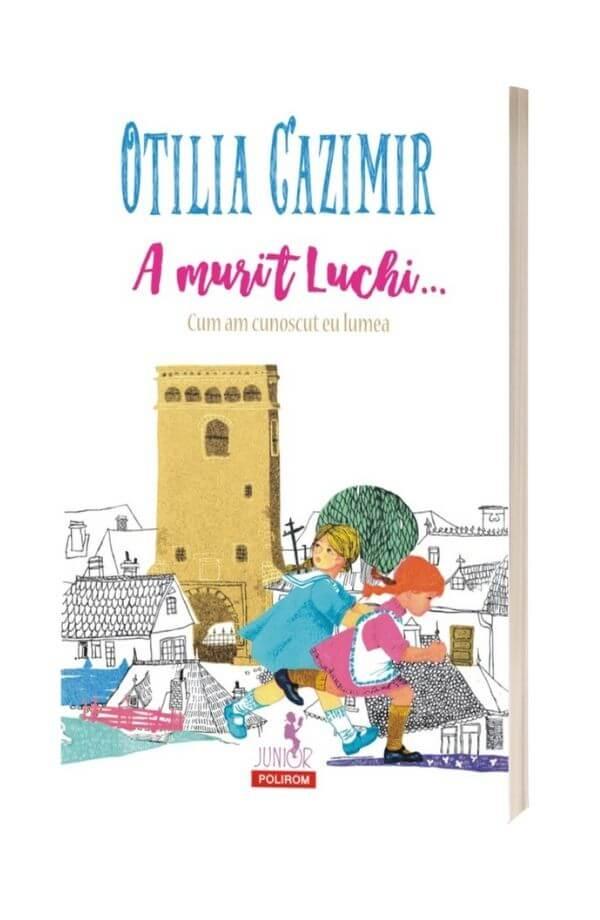 A murit Luchi… Cum am cunoscut eu lumea - Otilia Cazimir