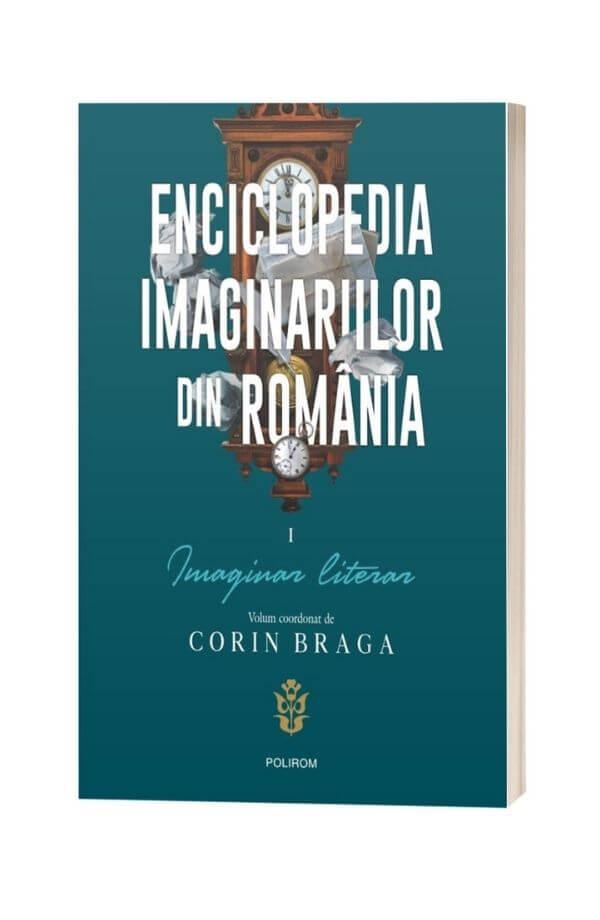 Enciclopedia imaginariilor din Romania Vol.1: Imaginar literar - Corin Braga