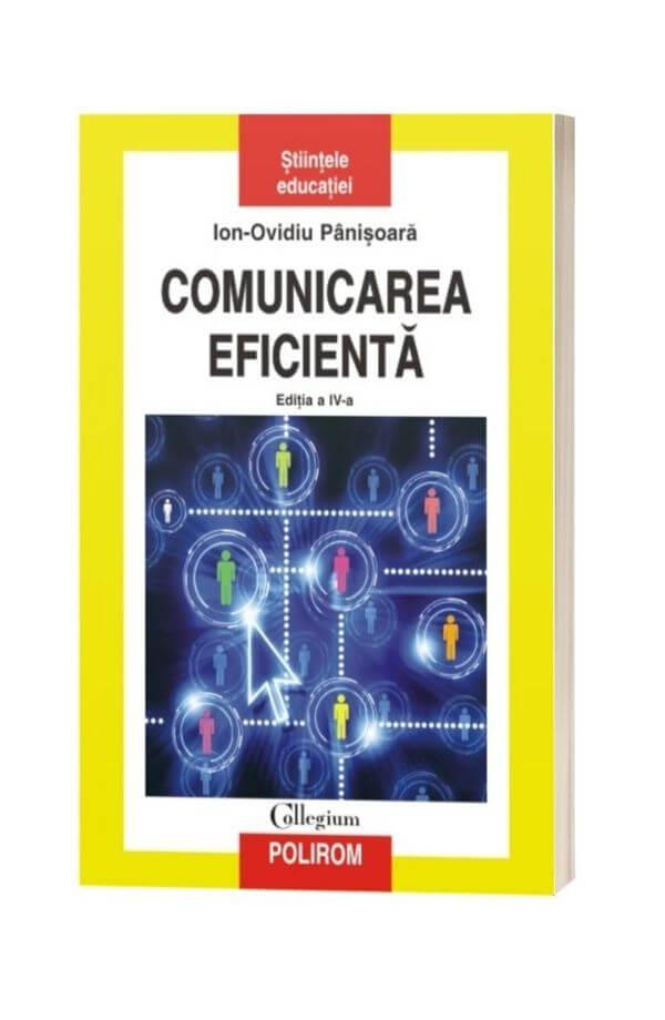 Comunicarea eficientă. Metode de interacțiune educațională (ediția a IV-a revăzută și adaugită) - Ion-Ovidiu Pânișoară