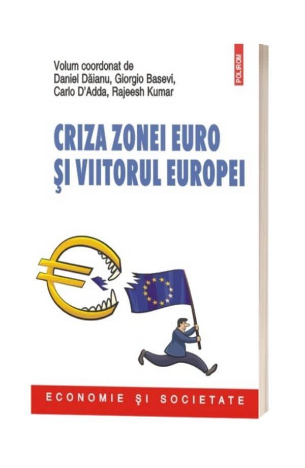 Criza zonei euro si viitorul Europei - Daniel Daianu, Giorgio Basevi