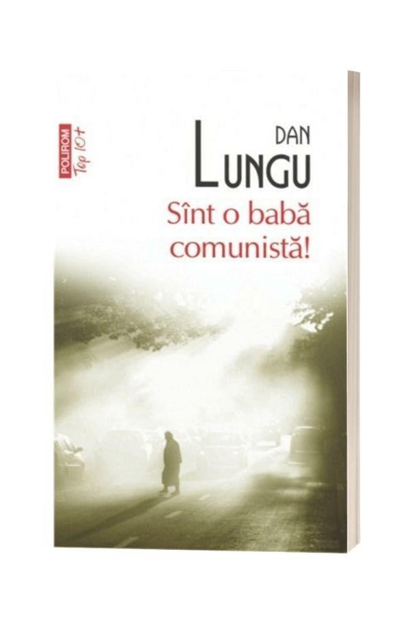 Sînt o baba comunista! - Dan Lungu