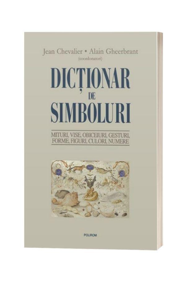 Dictionar de simboluri. Mituri, vise, obiceiuri, gesturi, forme, figuri, culori, numere - Jean Chevalier (Coord.), Alain Gheerbrant (Coord.)