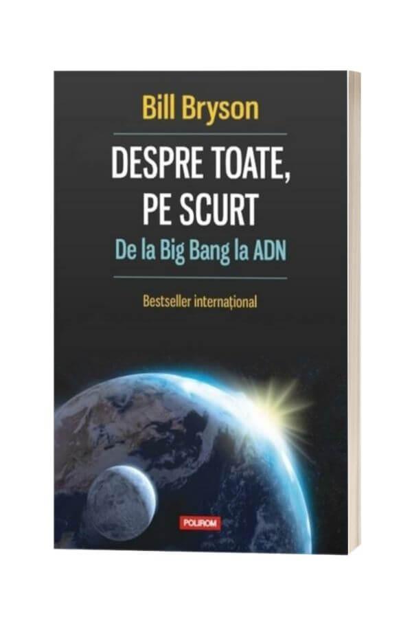 Despre toate, pe scurt, De la Big Bang la ADN - Bill Bryson