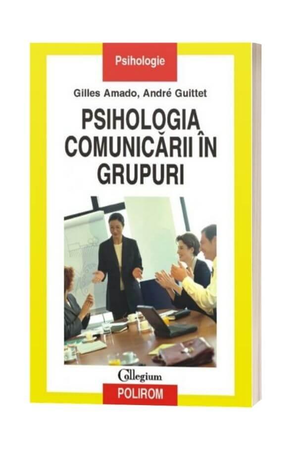 Psihologia comunicarii in grupuri - Andre Guittet