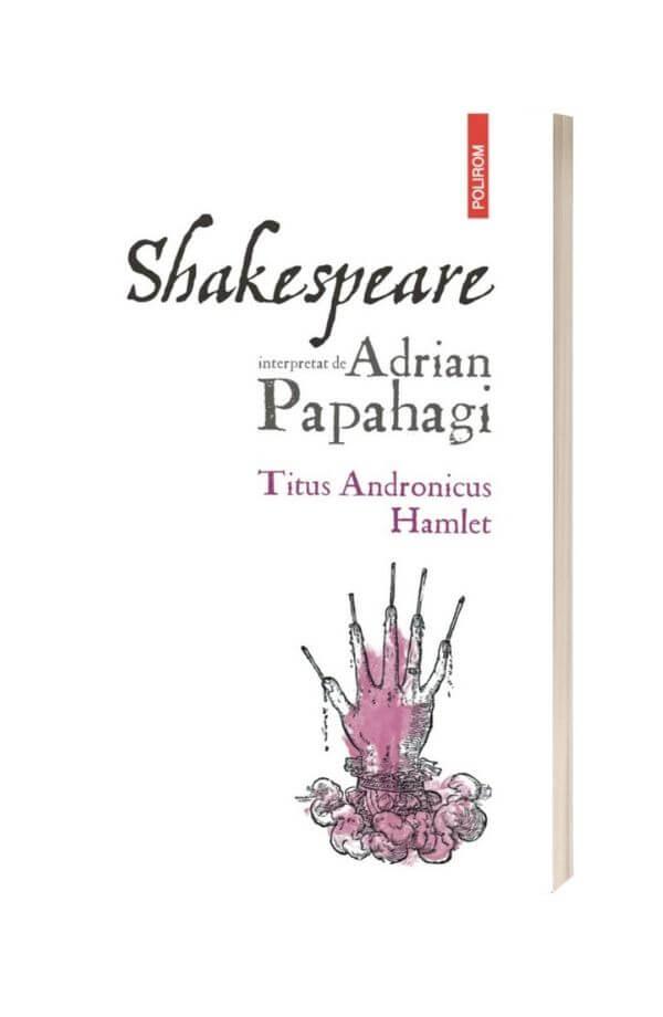 Shakespeare interpretat de Adrian Papahagi Titus Andronicus • Hamlet - Adrian Papahagi