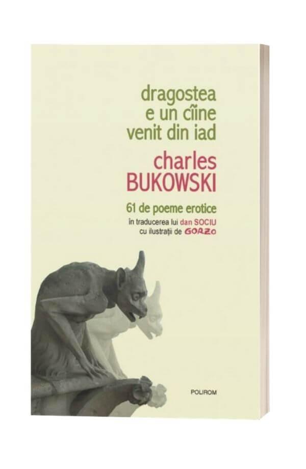 Dragostea e un caine venit din iad. 61 de poeme erotice - Charles Bukowski