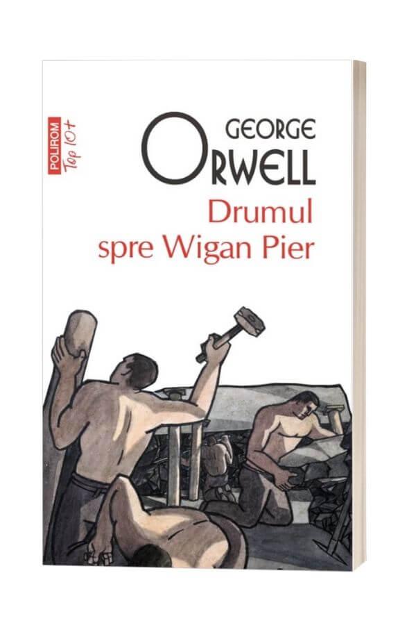 Drumul spre Wigan Pier - George Orwell