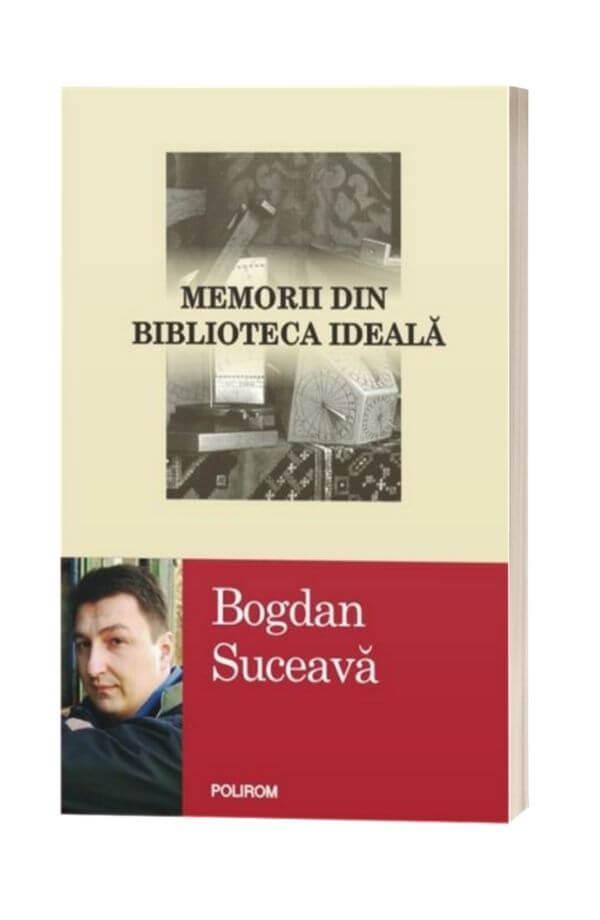 Memorii din biblioteca ideala - Bogdan Suceava