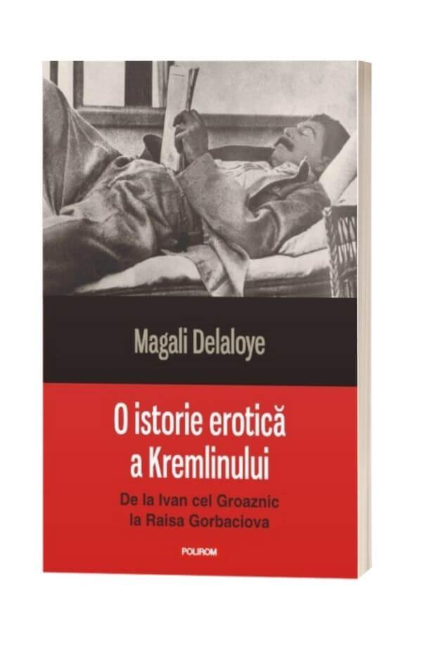 O istorie erotica a Kremlinului - Magali Delaloye