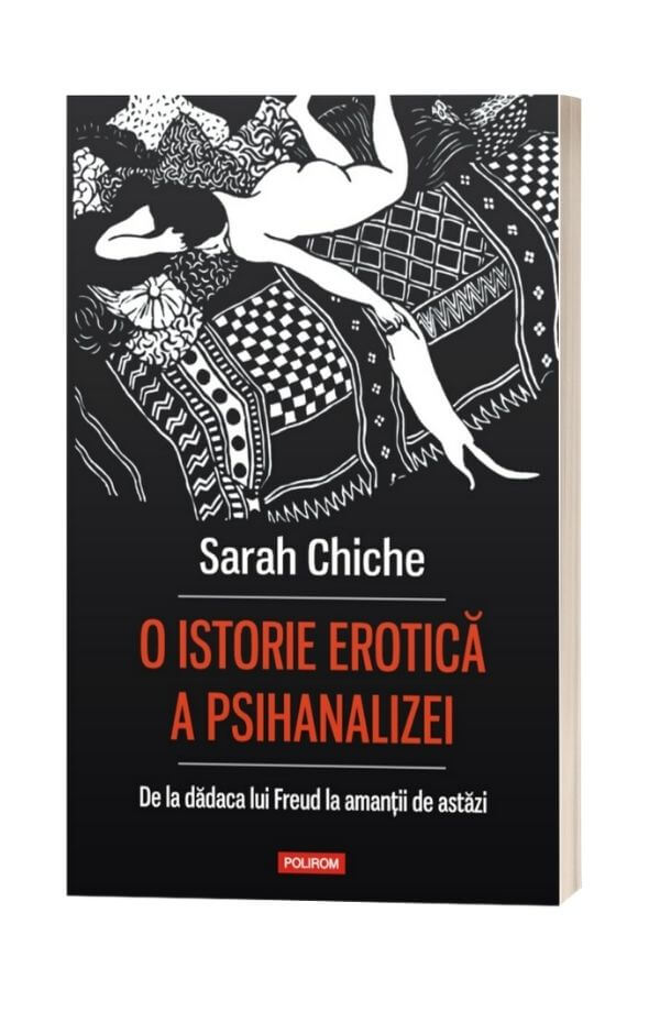O istorie erotica a psihanalizei - Sarah Chiche