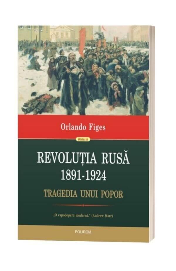 Revolutia Rusa 1891-1924 - Orlando Figes