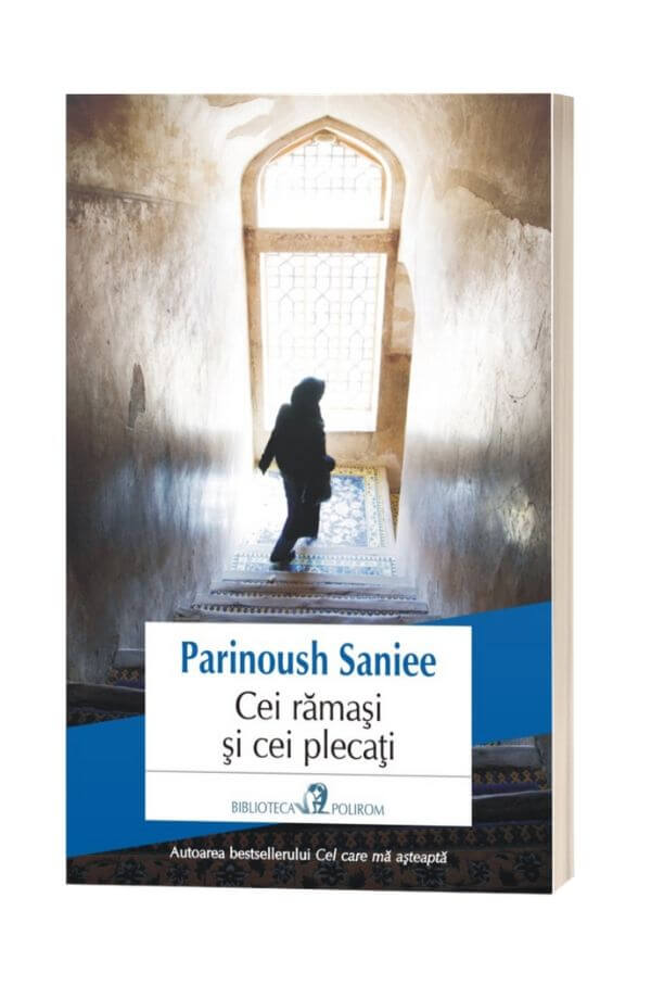 Cei ramasi si cei plecati - Parinoush Saniee
