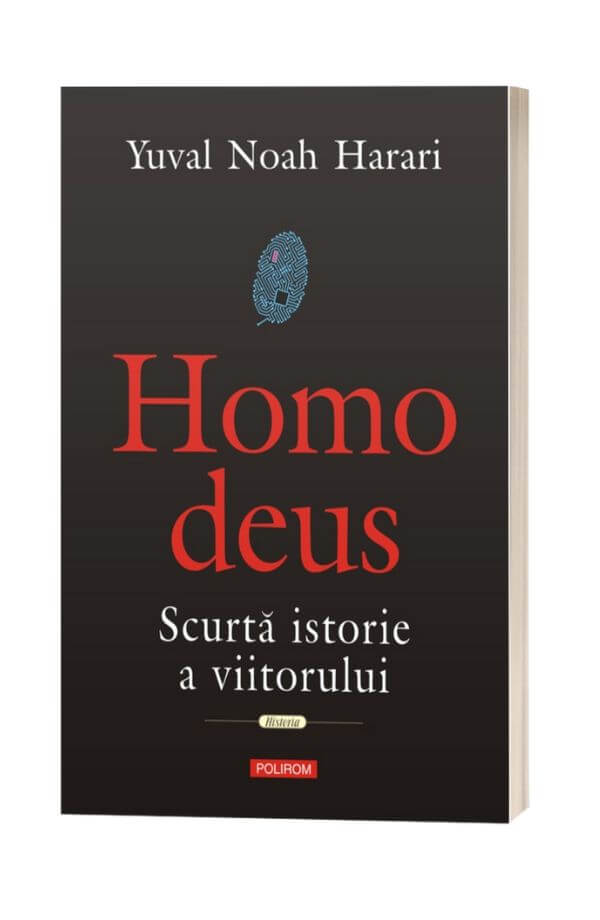 Homo deus Scurta istorie a viitorului - Yuval Noah Harari