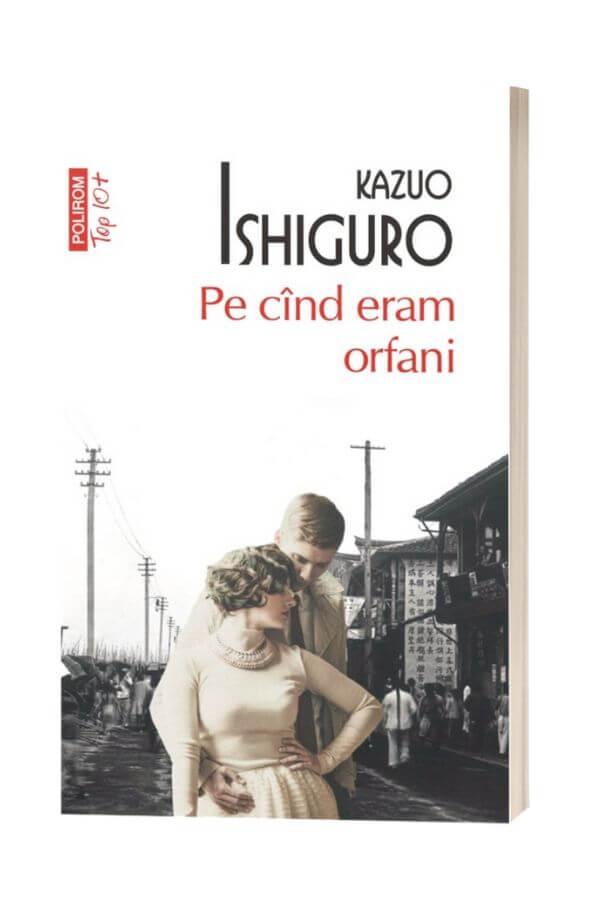 Pe cand eram orfani - Kazuo Ishiguro
