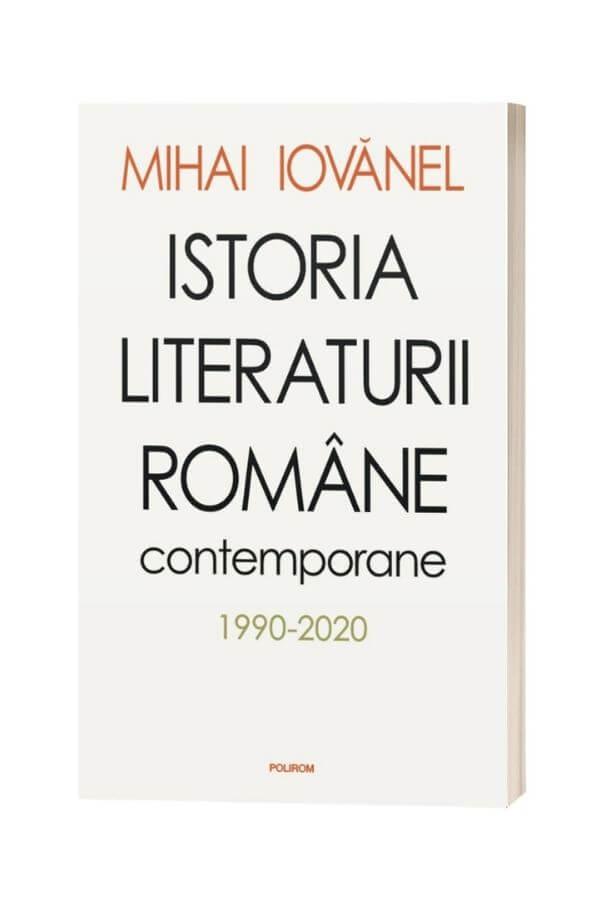 Istoria literaturii romane contemporane 1990-2020 - Mihai Iovănel