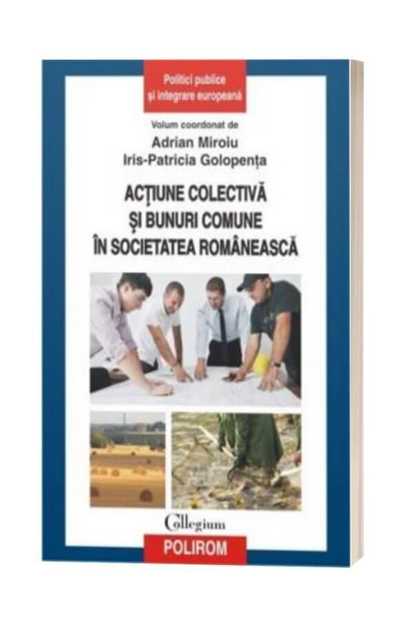 Actiune colectiva si bunuri comune in societatea romaneasca - Adrian Miroiu, Iris-Patricia Golopenta