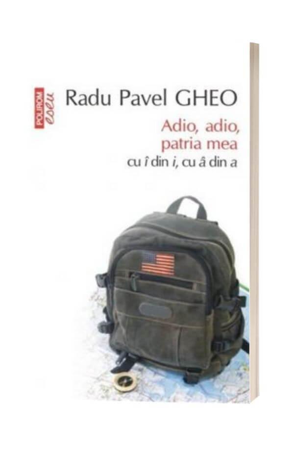Adio, adio, patria mea - Radu Pavel Gheo