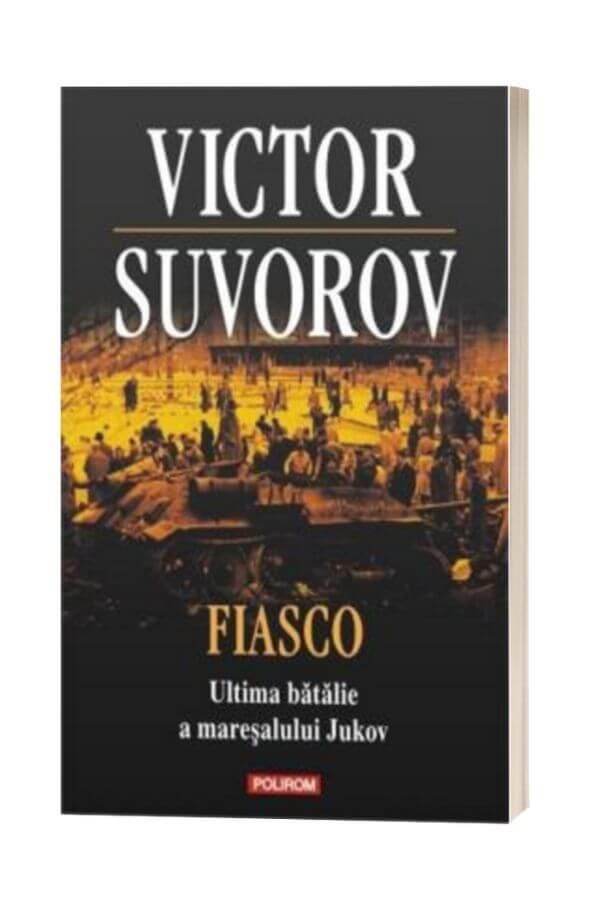 Fiasco Ultima batalie a maresalului Jukov - Victor Suvorov