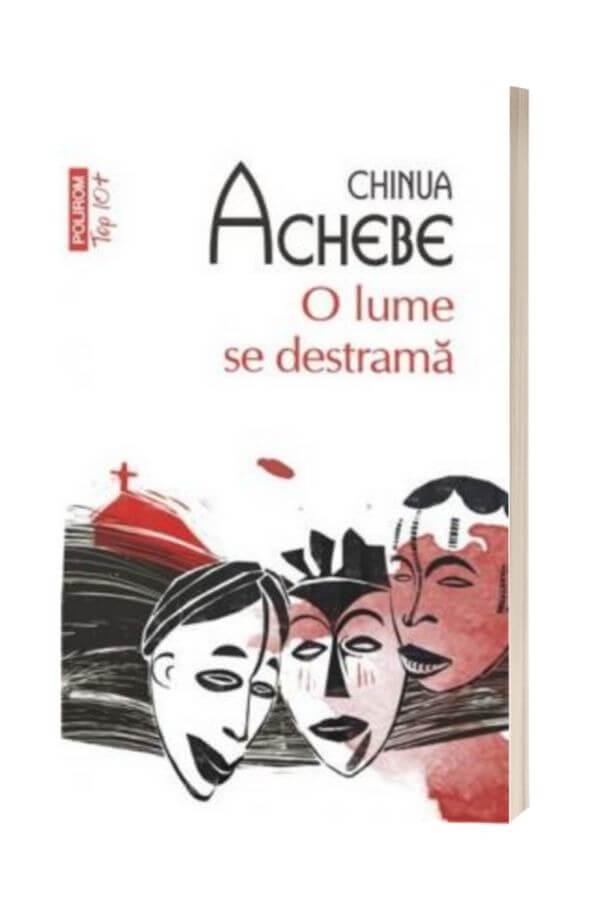 O lume se destrama - Chinua Achebe