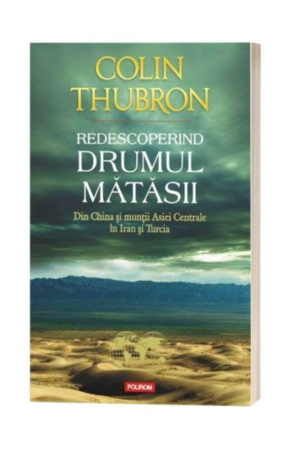 Redescoperind Drumul Matasii - Colin Thurbon