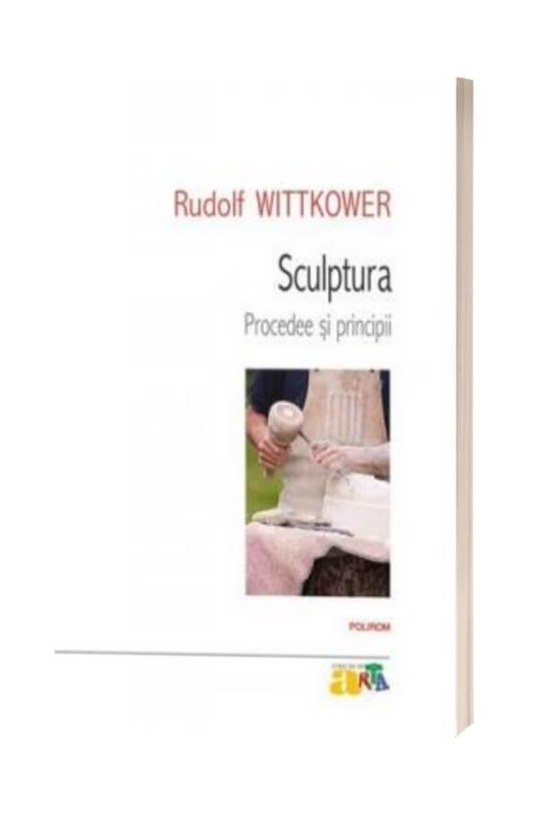 Sculptura. Procedee si prinicipii - Rudolf Wittkower