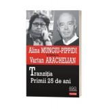 Tranzitia. Primii 25 De Ani - Alina Mungiu-Pippidi, Vartan Arachelian