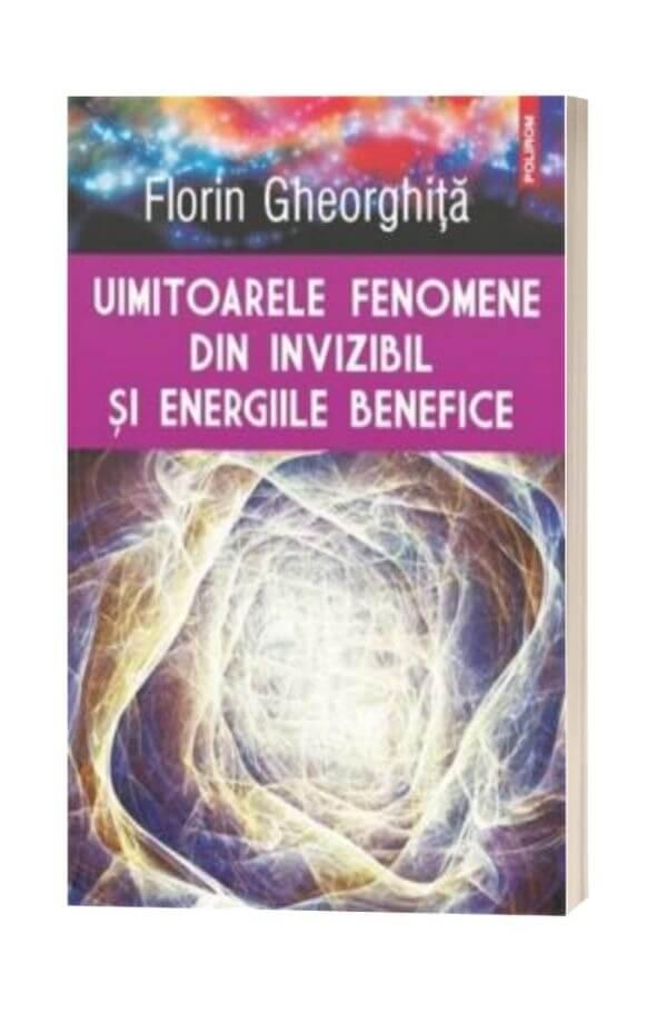 Uimitoarele fenomene din invizibil si energiile benefice - Florin Gheorghita