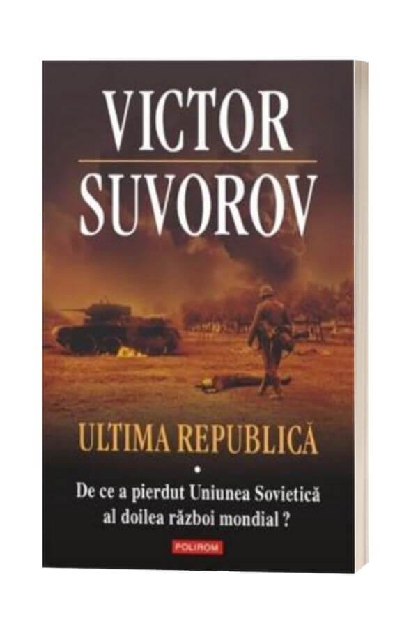Ultima republica vol. 1:De ce a pierdut Uniunea Sovietica al doilea raboi mondial? - Victor Suvoro