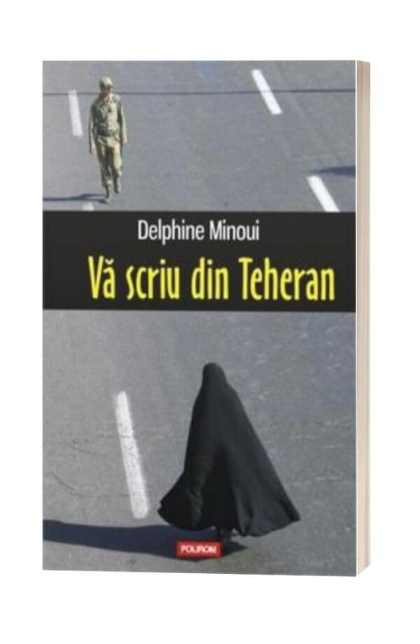 Va scriu din Teheran - Delphine Minoui
