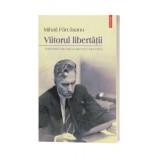 Viitorul libertatii. Publicistica din tara si din exil (1944-1963) - Mihail Farcasanu