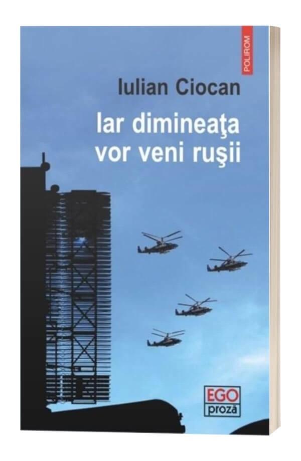 Iar dimineata vor veni rusii - Iulian Ciocan