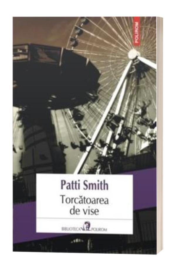 Torcatoarea de vise - Patti Smith
