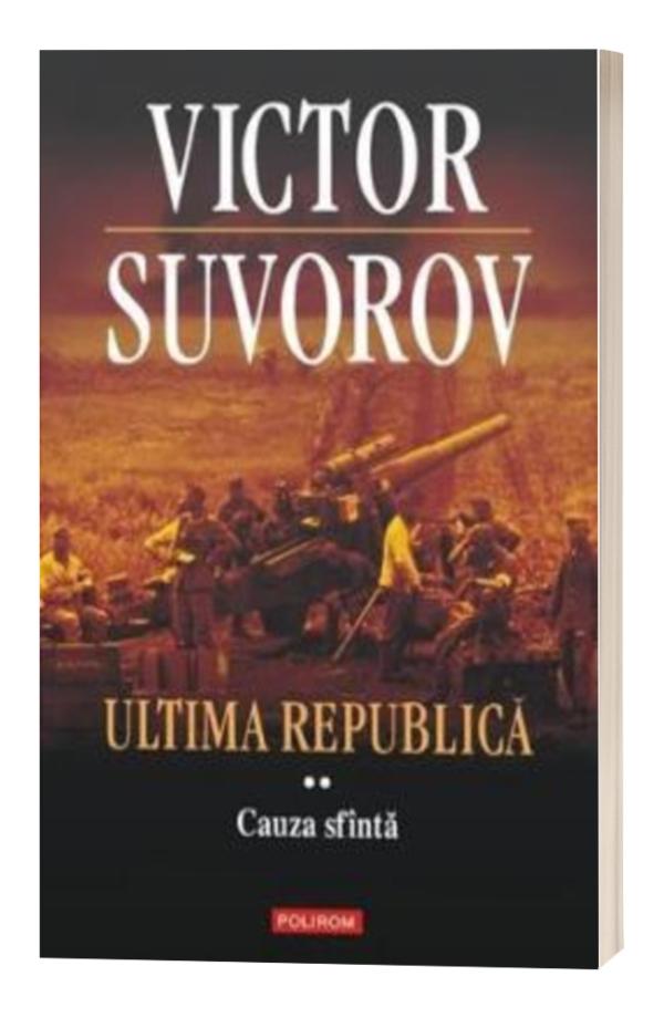 Ultima republica vol. 2: Cauza Sfanta - Victor Suvorov