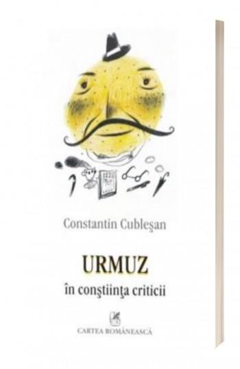 Urmuz in constiinta criticii - Constantin Cublesan