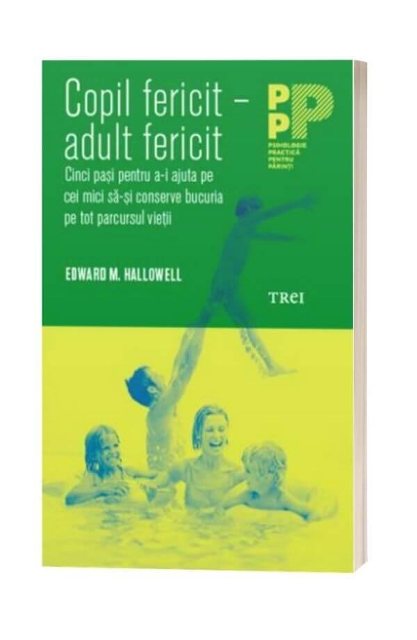 Copil fericit - adult fericit - Edward M. Hallowell